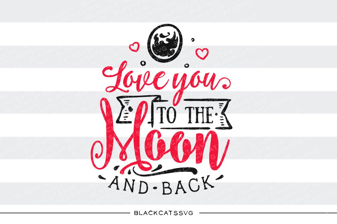 Love you to the moon and back SVG file Cutting File Clipart in Svg, Eps,  Dxf, Png for Cricut & Silhouette svg Valentine.
