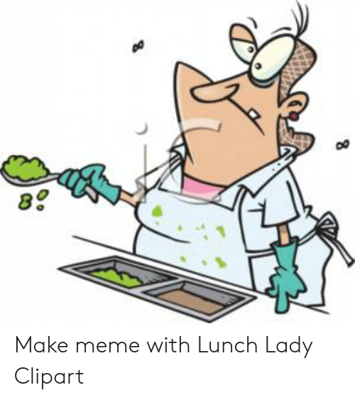 88 Make Meme With Lunch Lady Clipart.