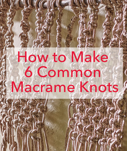 How To Make 6 Common Macrame Knots and Patterns.