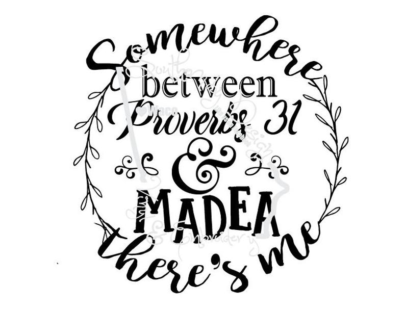 Somewhere between Proverbs 31 and Madea there's me Design SVG, PNG, EPS, dxf.