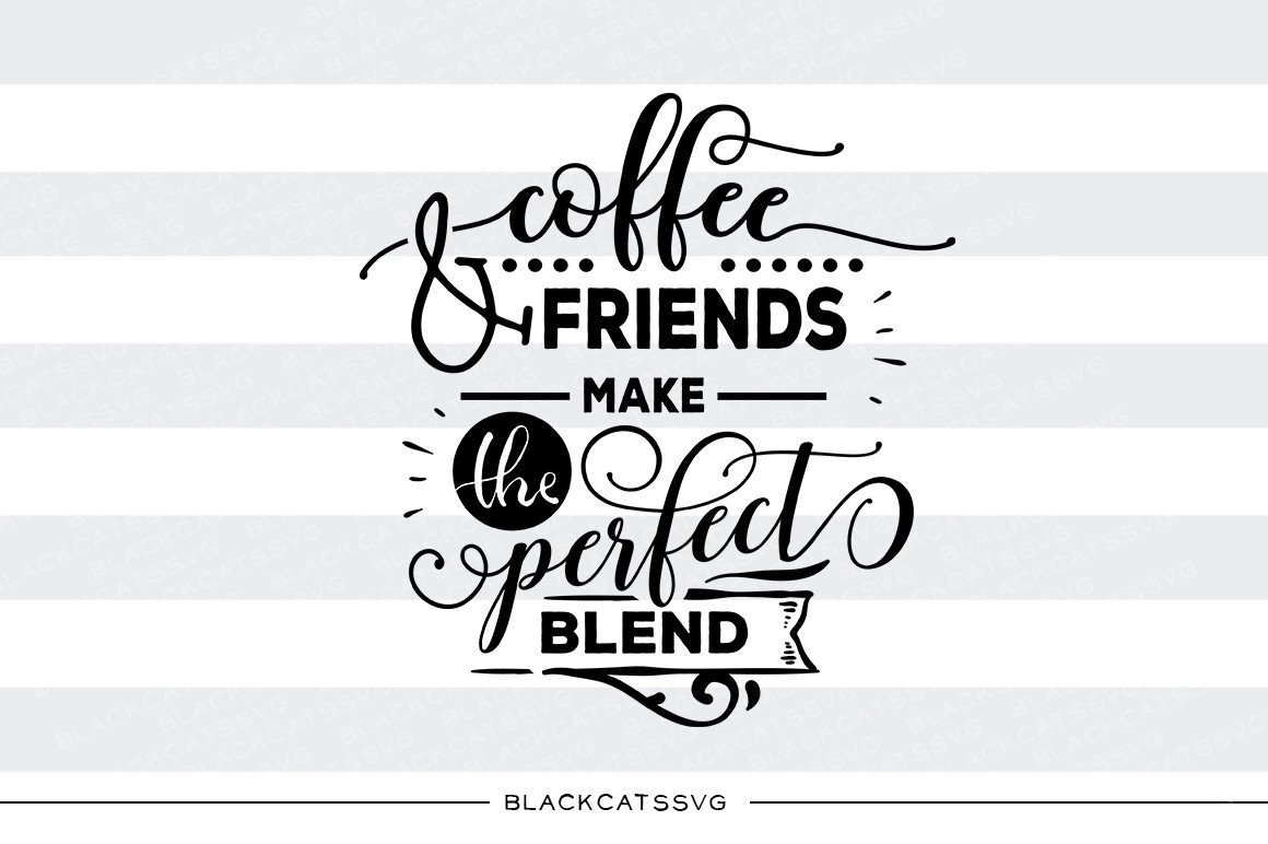 Coffee and friends make the perfect blend SVG file SVG file Cutting File  Clipart in Svg, Eps, Dxf, Png for Cricut & Silhouette svg.