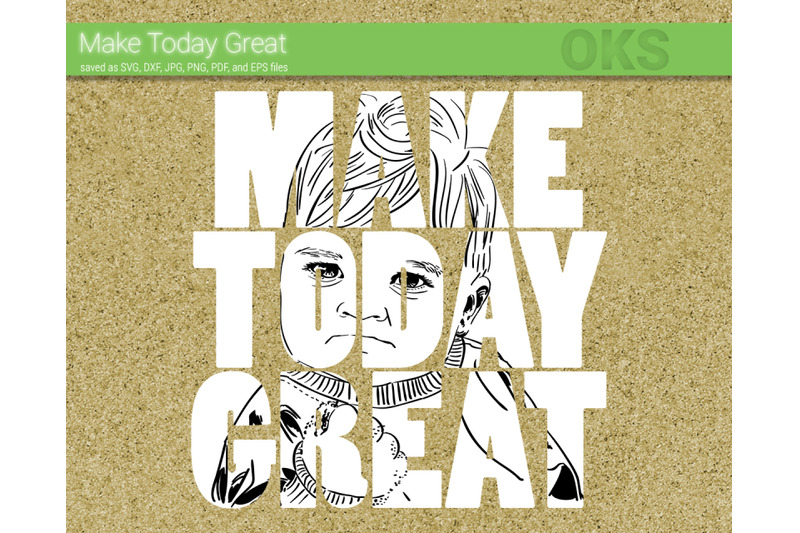 make today great svg, svg files, vector, clipart, cricut.