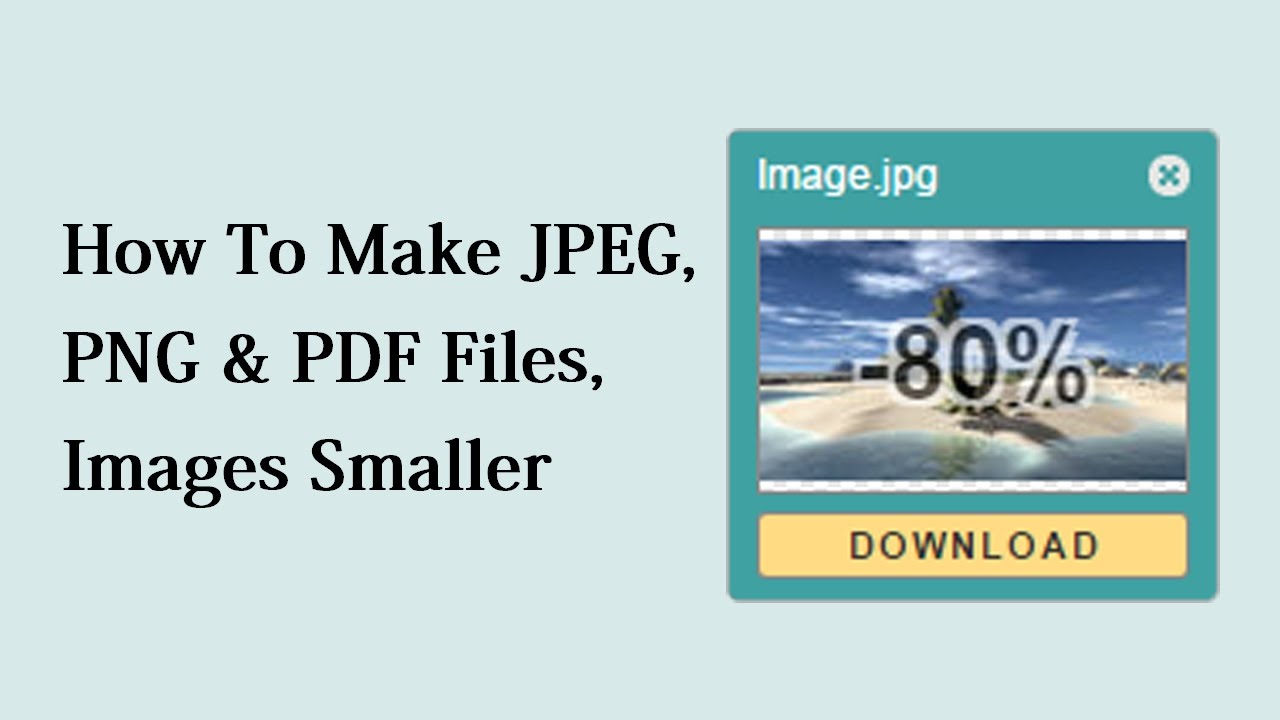 How To Make JPEG, PNG & PDF Files, Images Smaller.