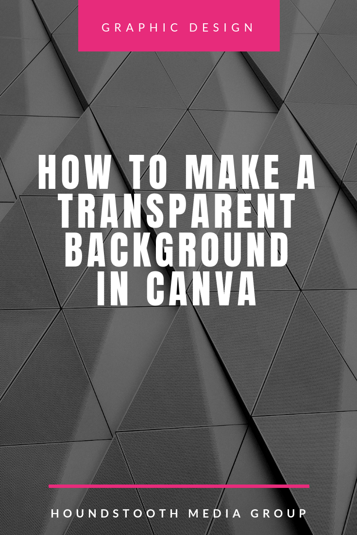 How to Make a Transparent Background in Canva • Houndstooth.