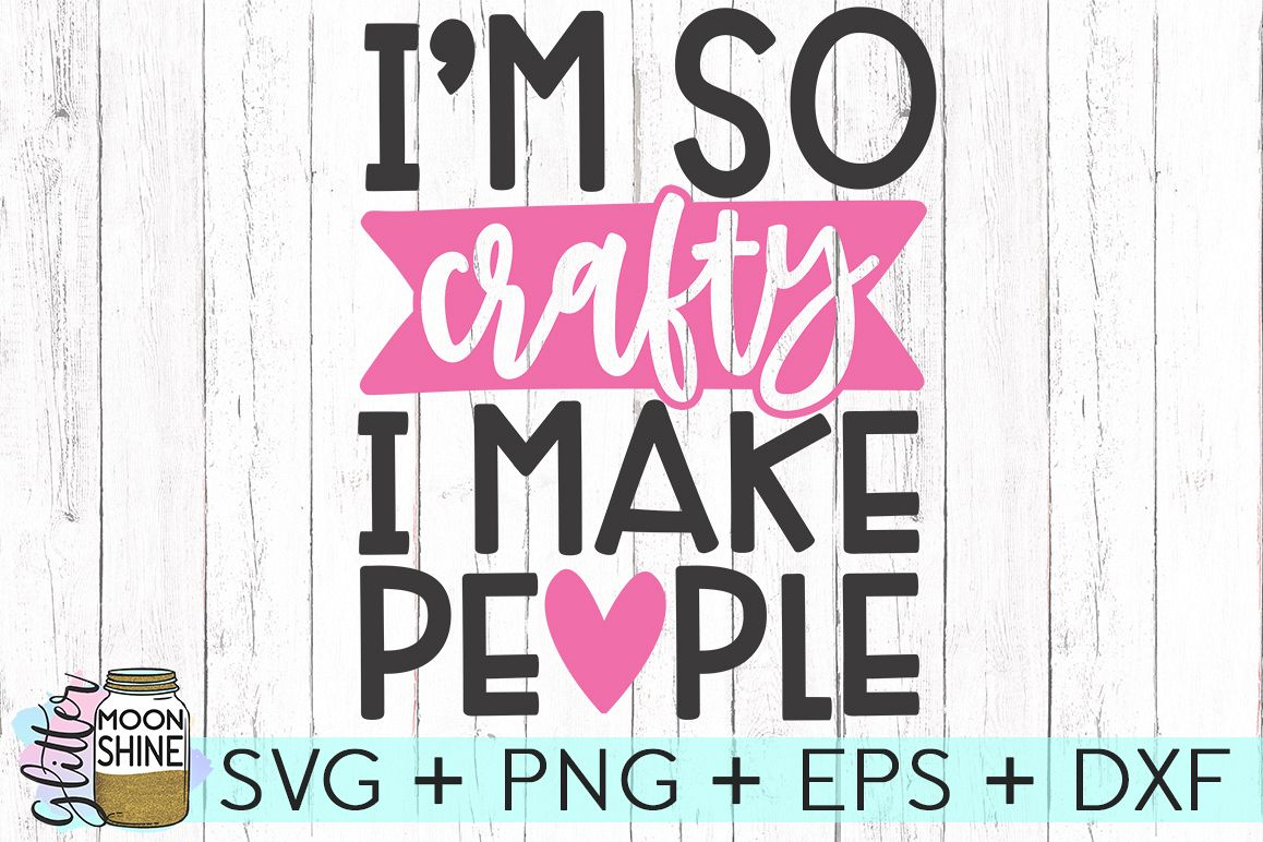 Im So Crafty I Make People SVG DXF PNG EPS Cutting Files.
