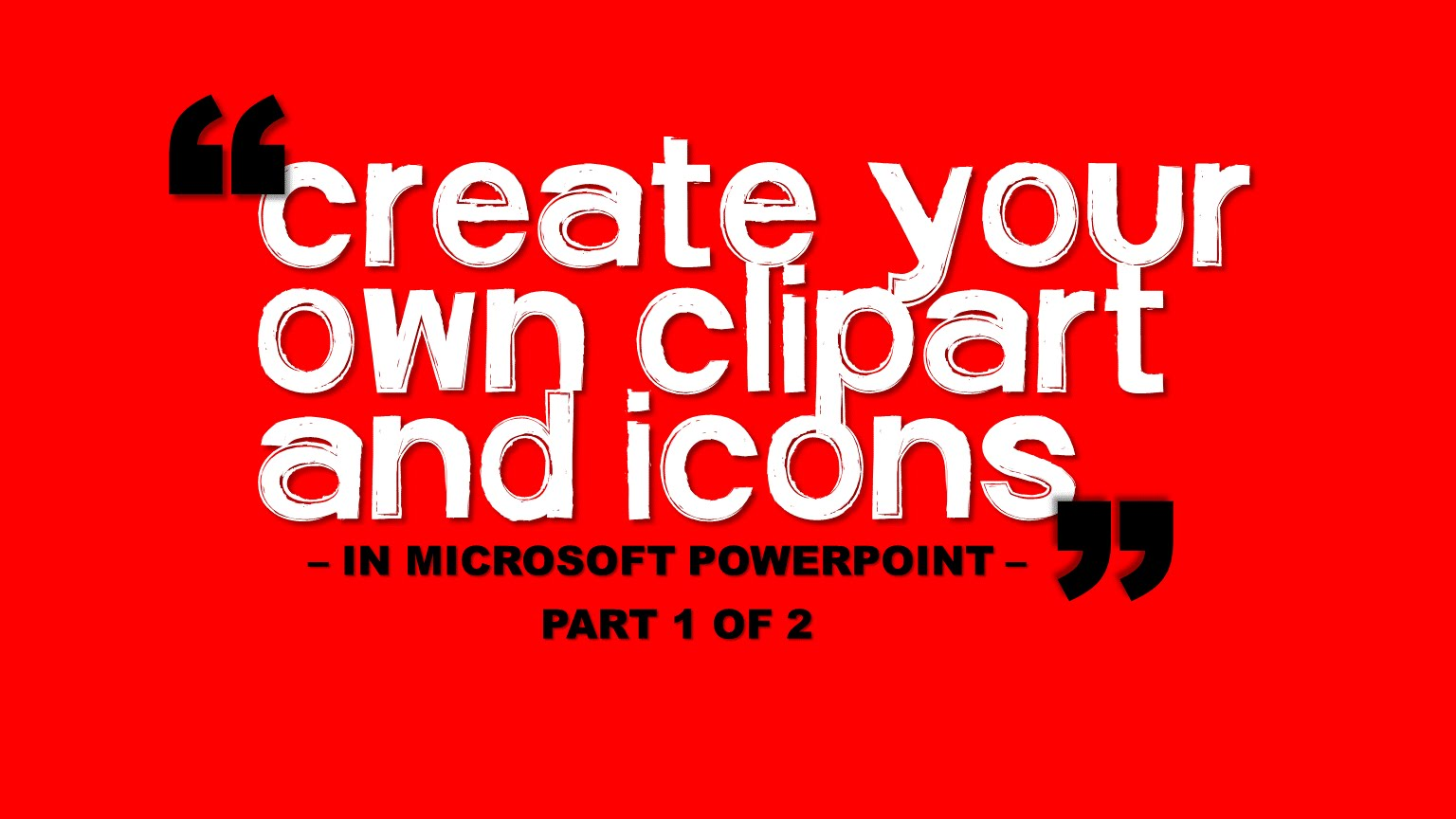 Create your own ClipArt and icons in Microsoft PowerPoint Part 1.
