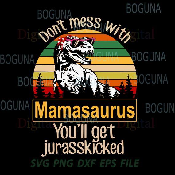 Mamasaurus Svg, Don't Mess With mamasaurus You'll Get.