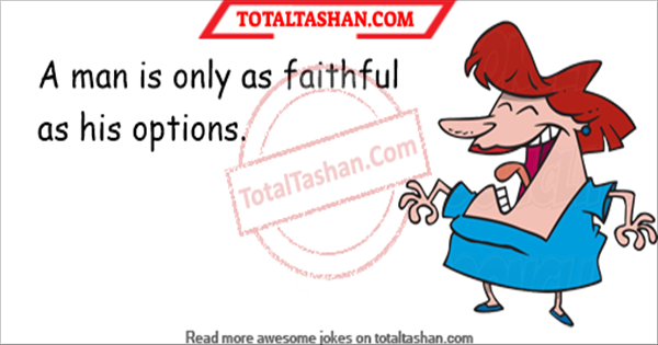 A man is only as faithful as his options jokes.