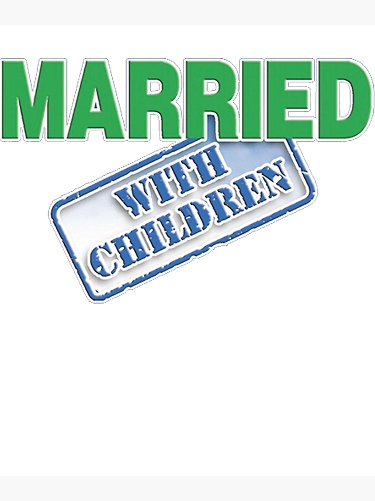 I\'m Married With Children.