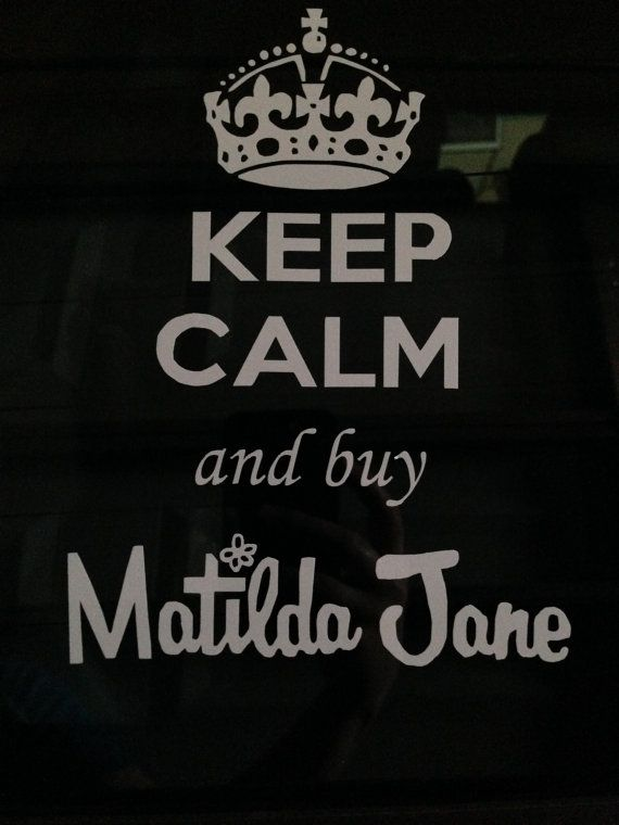 For the Car! Keep Calm and buy Matilda Jane Vinyl Decal.
