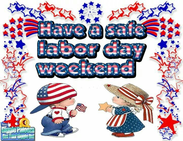 Have a safe labor day weekend.