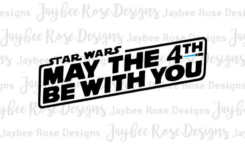 Star Wars May the 4th Fourth Be With You Svg, DXF / PNG cut file for Star  Wars Day, Silhouette Cut Files, Cricut Cut Files, Svg Files.