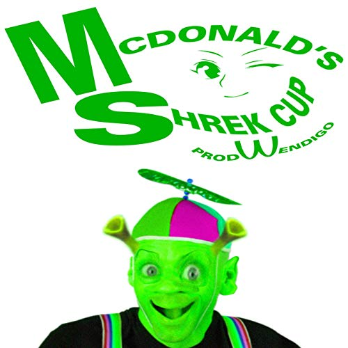 McDonald\'s Shrek Cup [Explicit] by Slime Da Garbage Mane on.