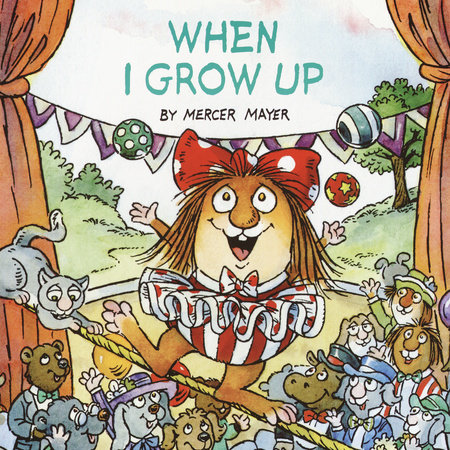 When I Grow Up (Little Critter) by Mercer Mayer.