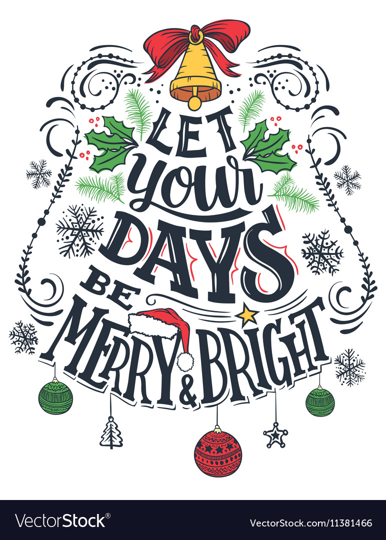 Let your days be merry and bright.