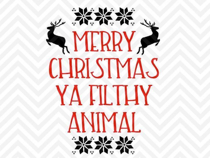 Merry Christmas Ya Filthy Animal Christmas Reindeer SVG and.