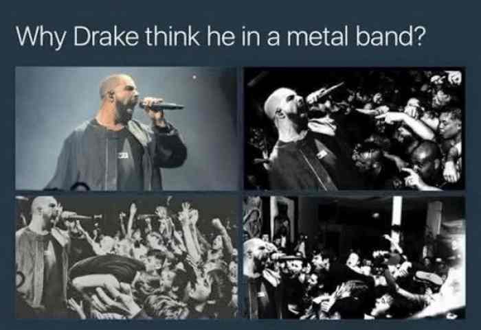Why Drake Think He In A Metal Band.