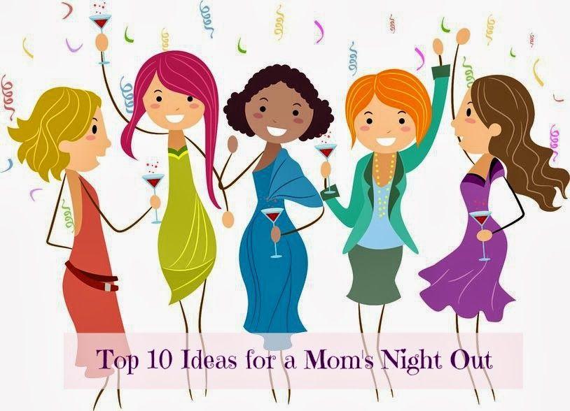 Top 10 Ideas For a Mom's Night Out via @almostsupermom1.