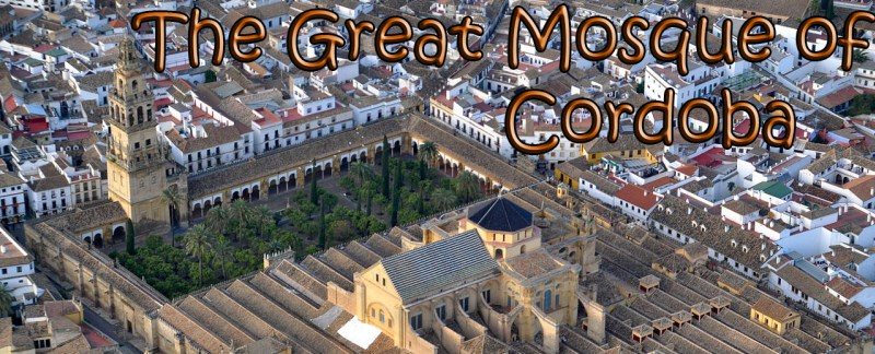 The Great Mosque of Cordoba.