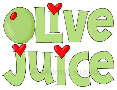 olive juice (mouth the word to someone and it looks just like you.