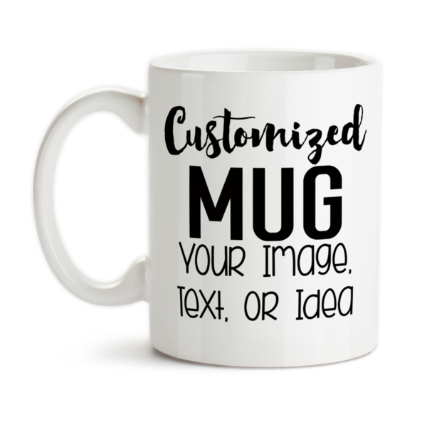 Design and Customize Your Own Mug, Personalize, Your Text, Image, Photo,  Coffee Mug, Tea Cup.