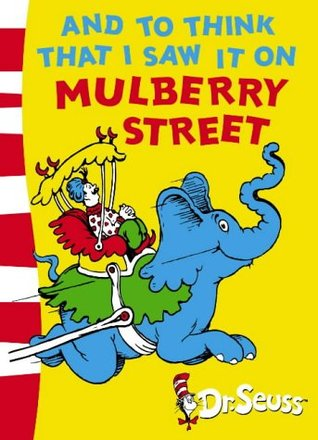 And to Think That I Saw it on Mulberry Street by Dr. Seuss.