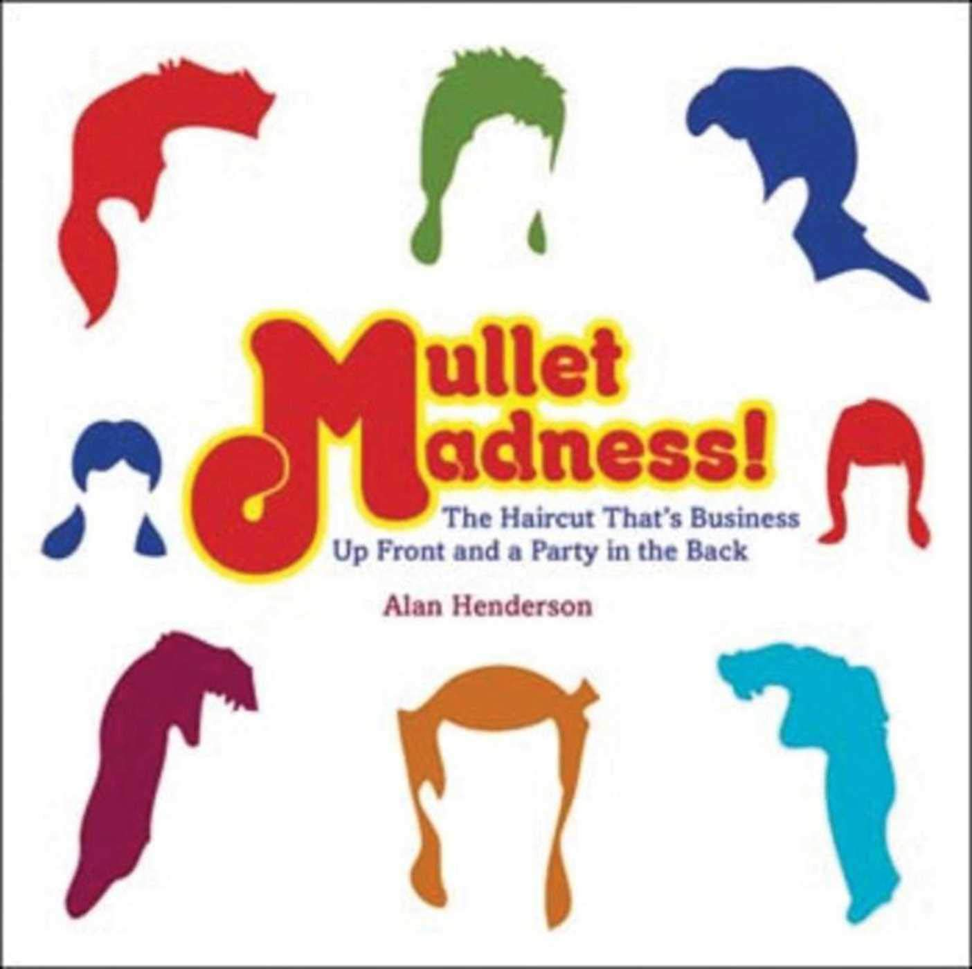 Mullet Madness!: The Haircut That\'s Business Up Front and a.