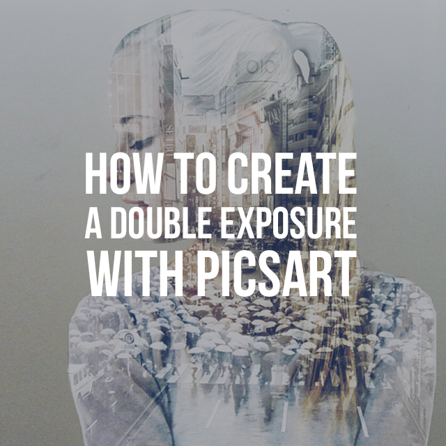 How to Create a Double Exposure with PicsArt.