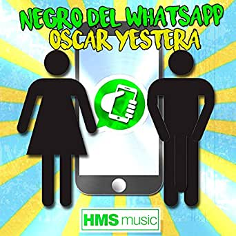 Negro del Whatsapp by Oscar Yestera on Amazon Music.