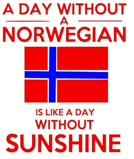 A day without a norwegian is like a day without sunshine. in.