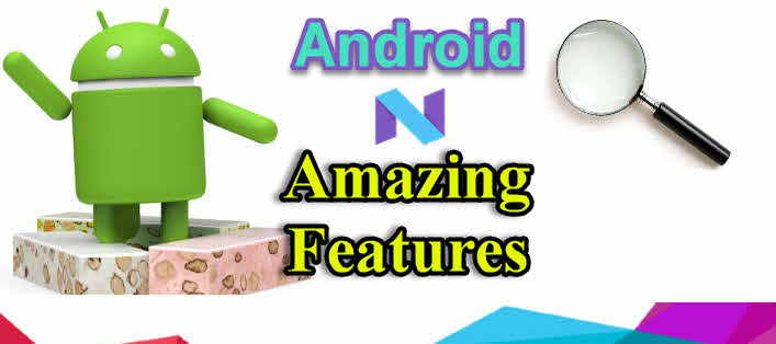 7.0 N Nougat amazing best feature and review.