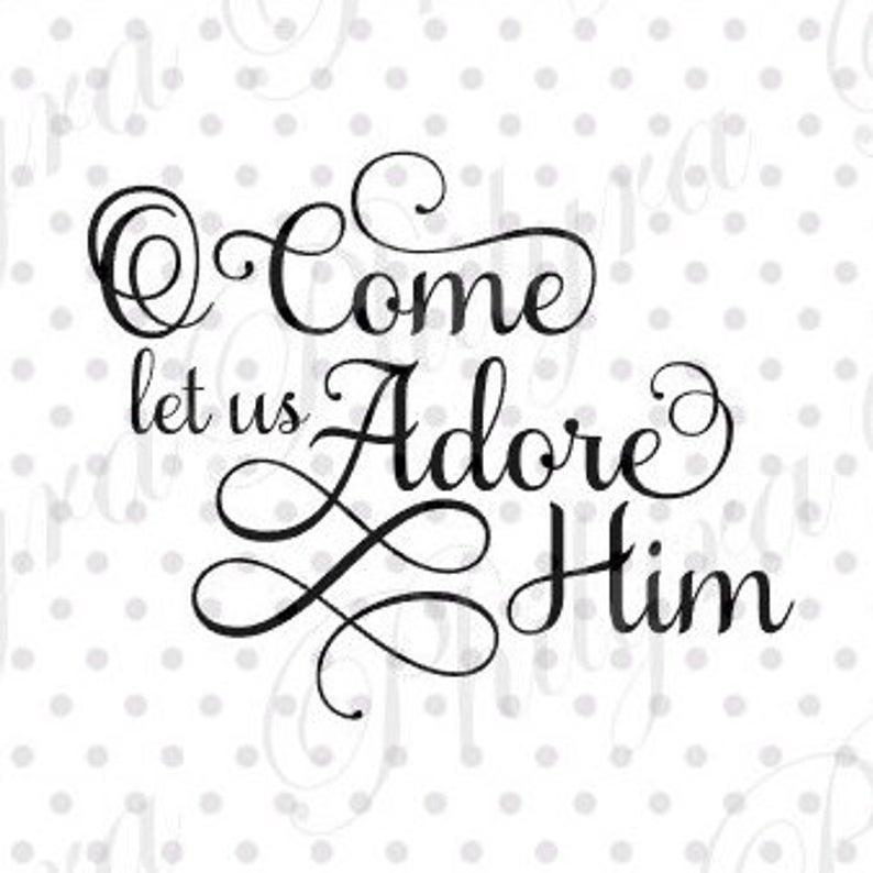 O Come Let Us Adore Him svg, Sign Svg, Christmas Svg, Digital Cutting File,  PDF, DXF, SVG.
