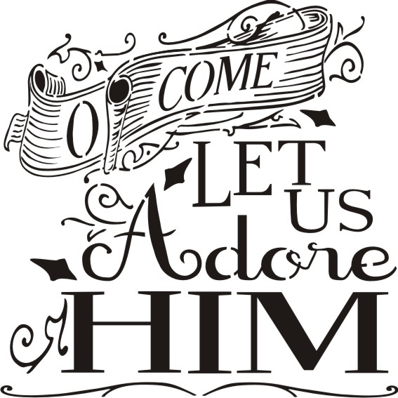O Come Let Us Adore Him Stencil Two Size Choices.