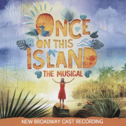 Once on This Island: The Musical [New Broadway Cast Recording].