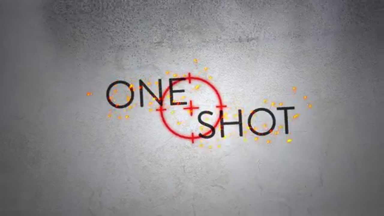 One Shot.