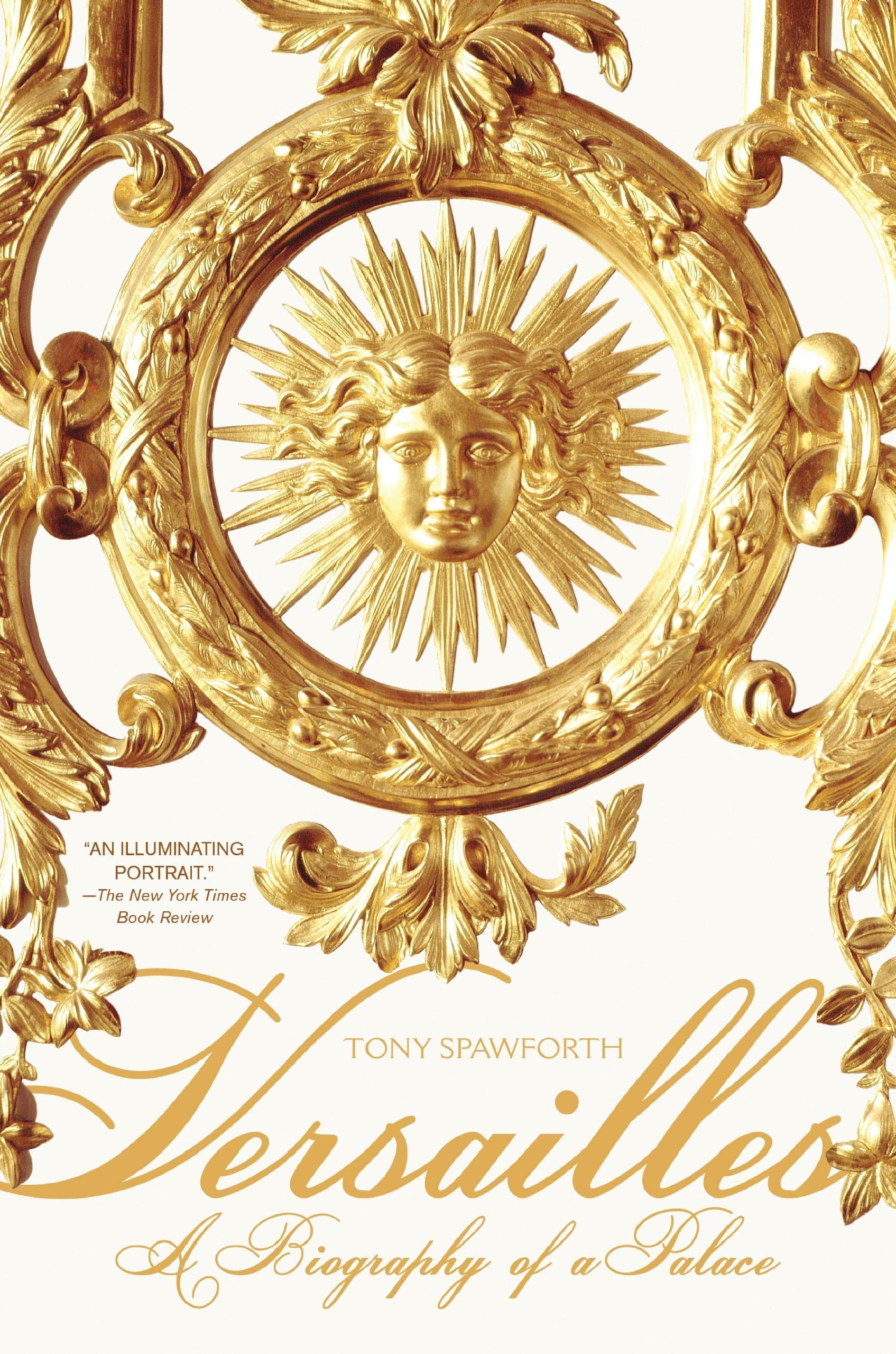 Versailles: A Biography of a Palace: Tony Spawforth: 8601405072450.