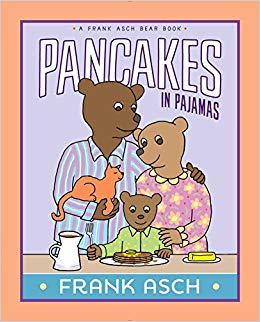 Pancakes in Pajamas (A Frank Asch Bear Book): Frank Asch.