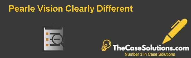 Pearle Vision: Clearly Different? Case Solution And Analysis.