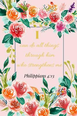 I Can Do All Things Through Him Who Strengthens Me.