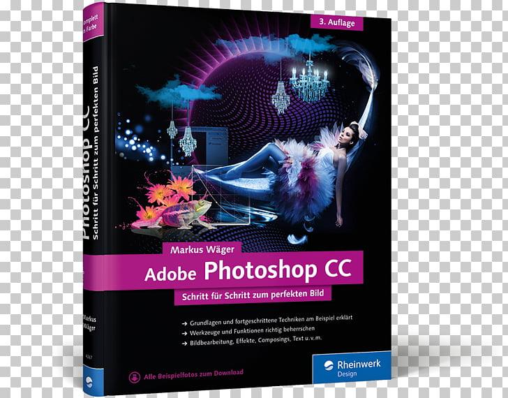 Adobe Photoshop CC: Schritt für Schritt zum perfekten Bild.