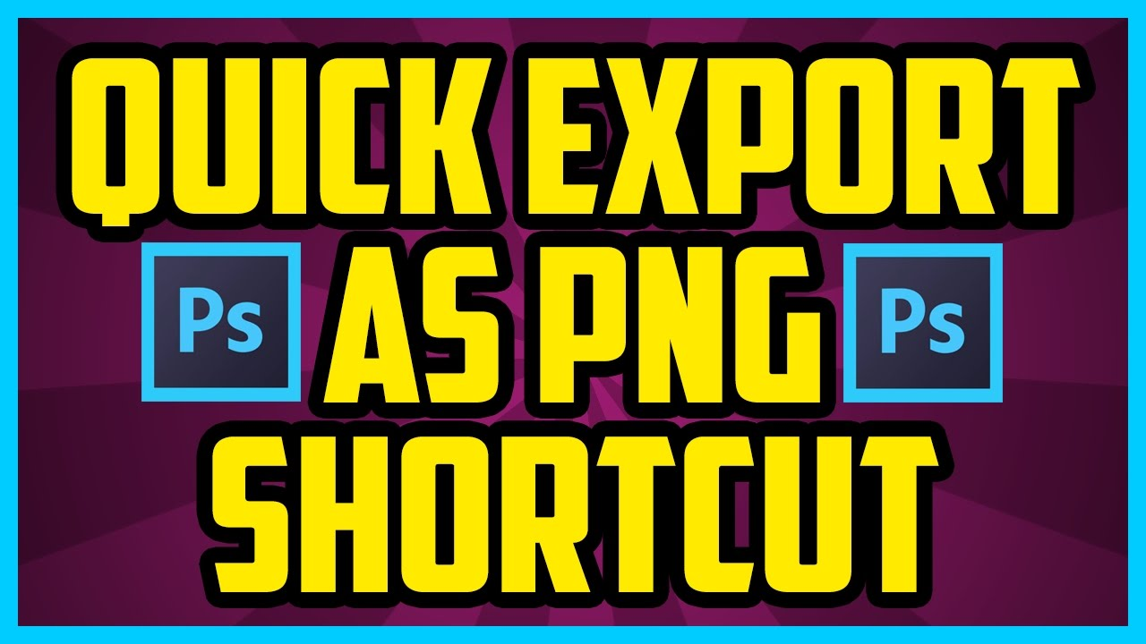 Photoshop Quick Export As PNG Keyboard Shortcut (QUICK & EASY) CC 2017 CS6  etc.
