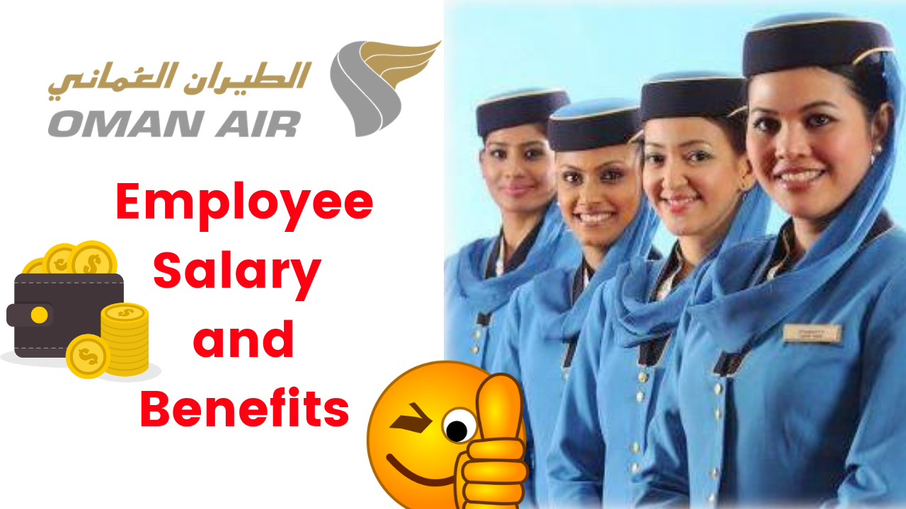 Oman Air Employee Salary and other Benefits.