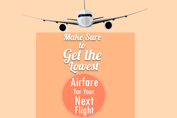 Make Sure to Get the Lowest Airfare for Your Next Flight.
