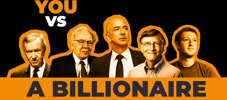 You Vs a Billionaire.