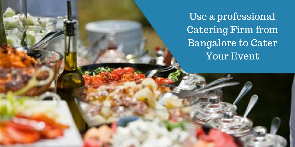 Use a Professional Catering Firm from Bangalore to Cater.
