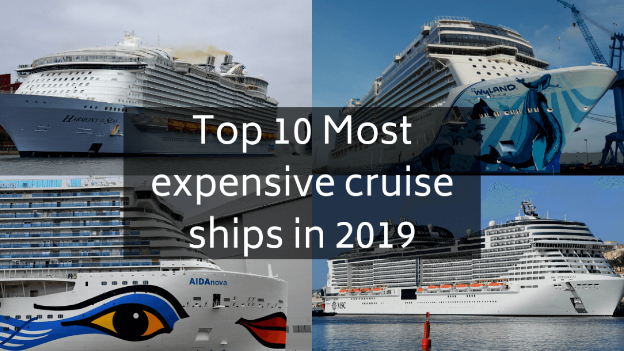 Top 10 Most Expensive Cruise Ships in 2019.