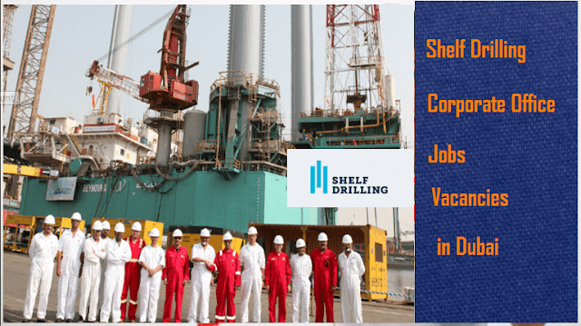 Shelf Drilling Jobs Vacancies in Dubai.