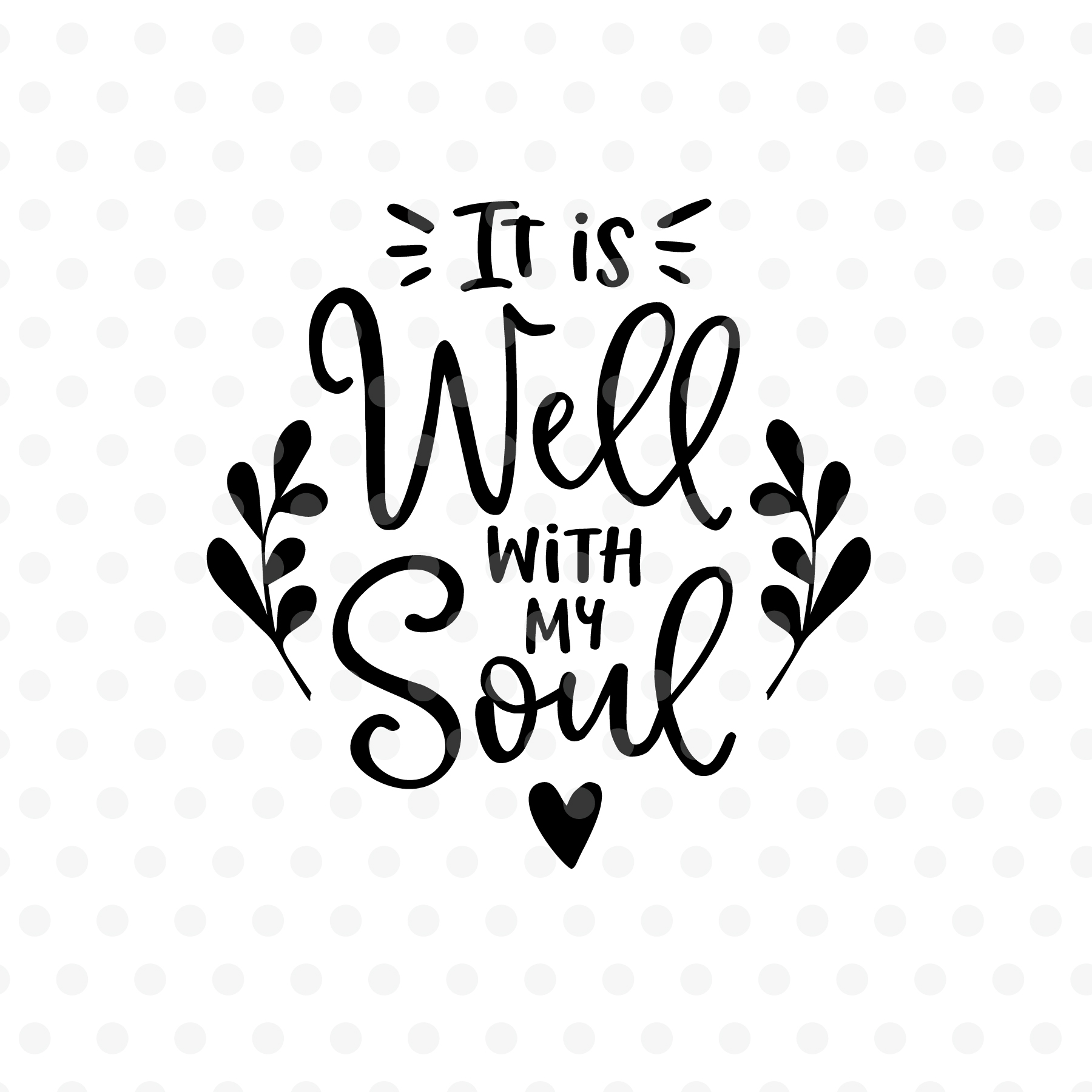 It is well with my soul SVG, EPS, PNG, DXF.