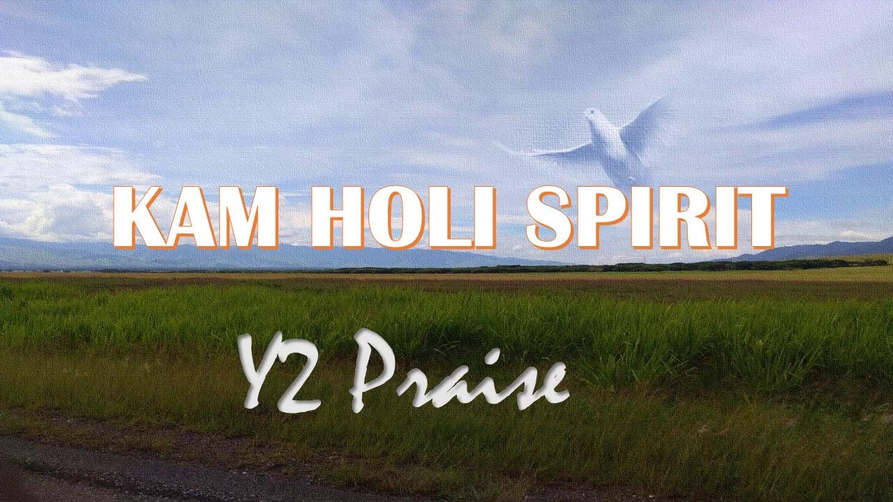 Kam Holi Spirit (Y2 Praise)PNG Gospel.