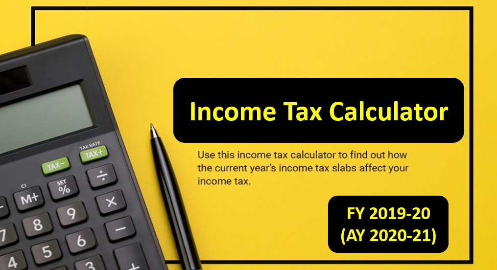 Income Tax Calculator for FY 2019.